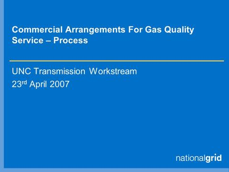 Commercial Arrangements For Gas Quality Service – Process UNC Transmission Workstream 23 rd April 2007.