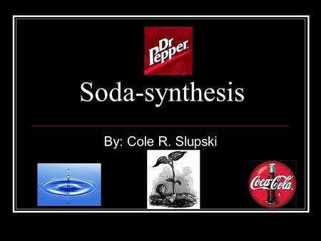 Soda-synthesis By: Cole R. Slupski. Problem Do you have a garden? Do you hate it when your garden doesn't grow fast enough? I might have the answer to.