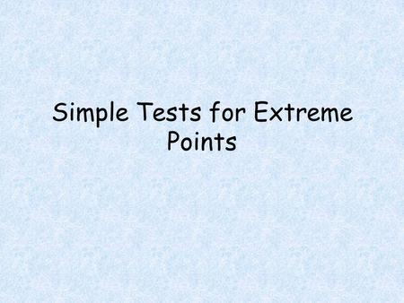 Simple Tests for Extreme Points. Objectives Students will be able to Find absolute maximum and minimum points of a function.