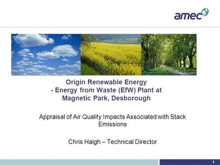1 Origin Renewable Energy - Energy from Waste (EfW) Plant at Magnetic Park, Desborough Appraisal of Air Quality Impacts Associated with Stack Emissions.