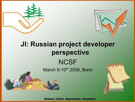 JI: Russian project developer perspective NCSF March 9-10 th 2006, Bonn National Carbon Sequestration Foundation.