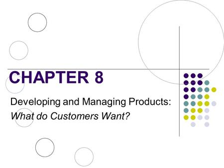 CHAPTER 8 Developing and Managing Products: What do Customers Want?