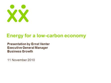 Energy for a low-carbon economy 11 November 2010 Presentation by Ernst Venter Executive General Manager Business Growth.