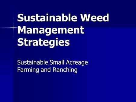 Sustainable Weed Management Strategies Sustainable Small Acreage Farming and Ranching.