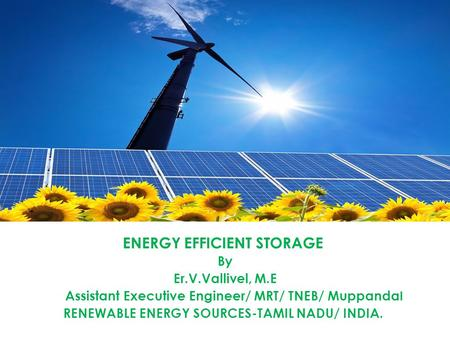 ENERGY EFFICIENT STORAGE By Er.V.Vallivel, M.E Assistant Executive Engineer/ MRT/ TNEB/ Muppanda l RENEWABLE ENERGY SOURCES-TAMIL NADU/ INDIA.