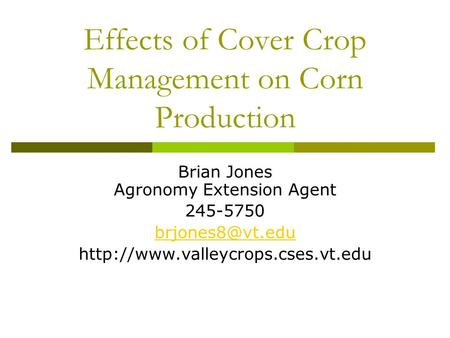 Effects of Cover Crop Management on Corn Production Brian Jones Agronomy Extension Agent 245-5750