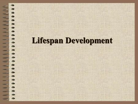 Lifespan Development. Stages in Life-Span Development Prenatal Infancy Early childhood Late childhood Adolescence Early adulthood Middle adulthood Late.