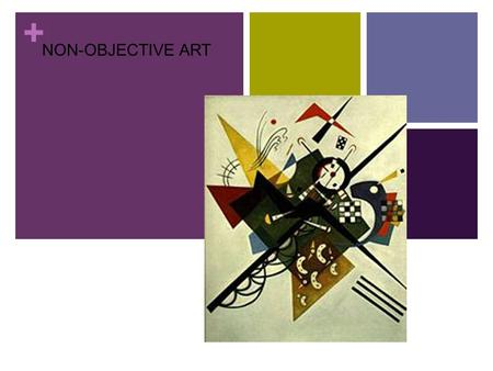 + Non-Objective Art NON-OBJECTIVE ART. + Non Objective is another way of saying abstract NON – OBJECTIVE = ABSTRACTION Abstraction- A visual language.