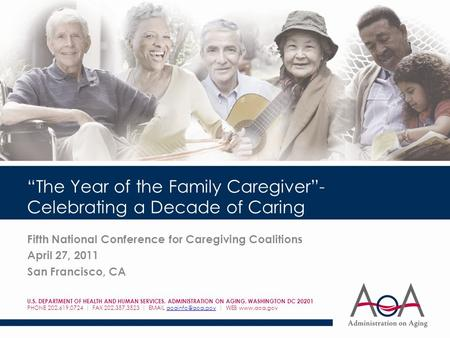 """The Year of the Family Caregiver""- Celebrating a Decade of Caring Fifth National Conference for Caregiving Coalitions April 27, 2011 San Francisco, CA."
