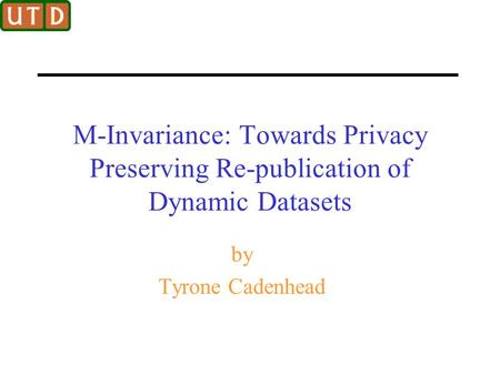 M-Invariance: Towards Privacy Preserving Re-publication of Dynamic Datasets by Tyrone Cadenhead.