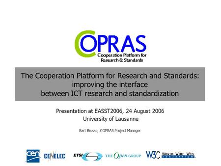 The Cooperation Platform for Research and Standards: improving the interface between ICT research and standardization Presentation at EASST2006, 24 August.