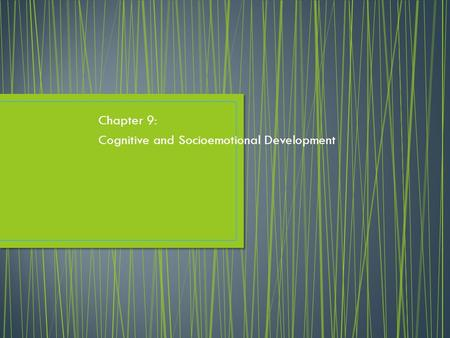 Chapter 9: Cognitive and Socioemotional Development.