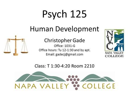 Psych 125 Human Development Christopher Gade Office: 1031-G Office hours: Tu 12-1:30 and by apt.   Class: T 1:30-4:20 Room 2210.