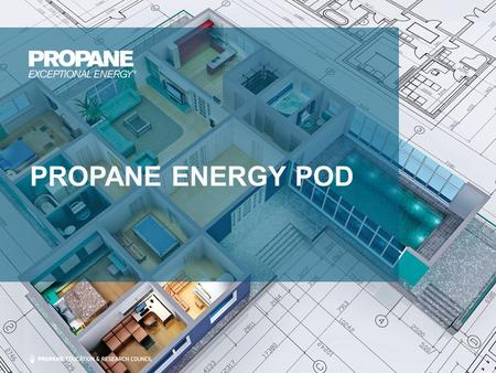 PROPANE ENERGY POD. Propane Energy Pod Overview The Propane Energy Pod is a home energy package that delivers superior comfort and efficiency compared.