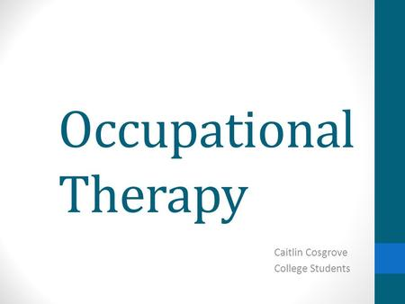 Occupational Therapy Caitlin Cosgrove College Students.