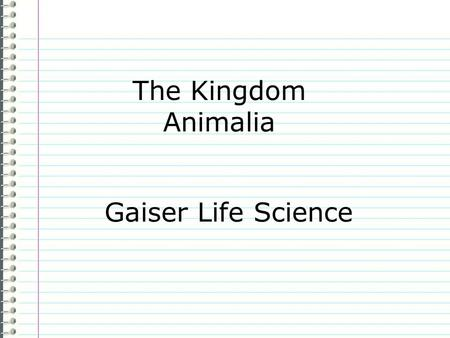 "The Kingdom Animalia Gaiser Life Science Know What do you know about animals as a group? Evidence Page # ""I don't know anything."" is not an acceptable."