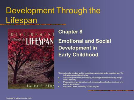 Copyright © Allyn & Bacon 2004 Development Through the Lifespan Chapter 8 Emotional and Social Development in Early Childhood This multimedia product and.