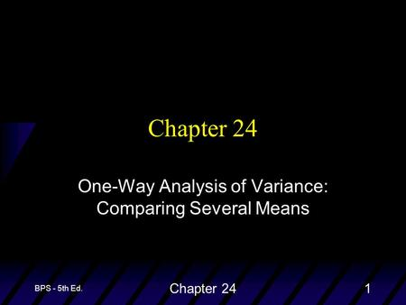 BPS - 5th Ed. Chapter 241 One-Way Analysis of Variance: Comparing Several Means.