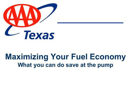 Maximizing Your Fuel Economy What you can do save at the pump.