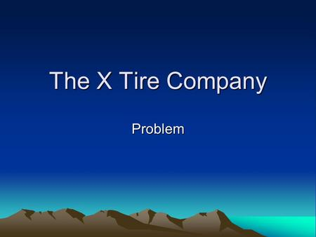 The X Tire Company Problem. A Business Application Suppose that the X Tire Company has just developed a new steel-belted tire that will be sold through.