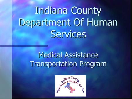 Indiana County Department Of Human Services Medical Assistance Transportation Program.