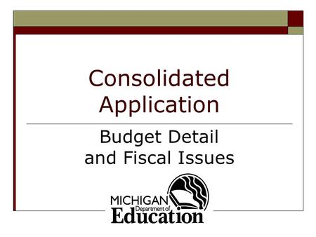 Consolidated Application Budget Detail and Fiscal Issues.