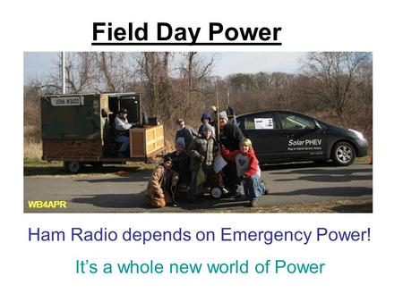 Field Day Power Ham Radio depends on Emergency Power! It's a whole new world of Power.