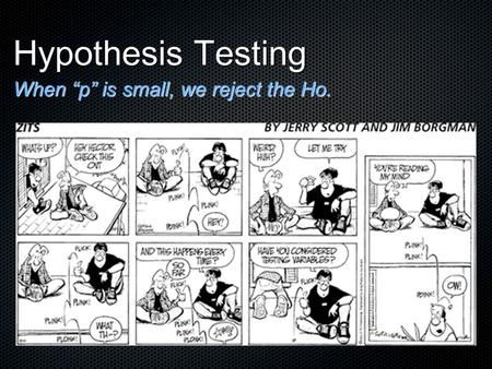 "Hypothesis Testing When ""p"" is small, we reject the Ho."