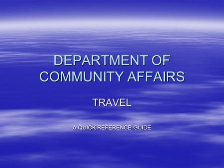 DEPARTMENT OF COMMUNITY AFFAIRS TRAVEL A QUICK REFERENCE GUIDE.