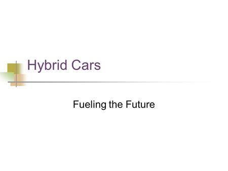 Hybrid Cars Fueling the Future. Why Switch? U.S. consumption of crude oil is approximately 20 million barrels per day of which 16 million are imported.