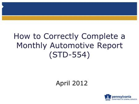 How to Correctly Complete a Monthly Automotive Report (STD-554) April 2012.
