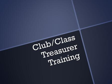 Club/Class Treasurer Training. Agenda Reimbursements Forms The Process Delays Deposits Account Balance Reading your statement End of Term Responsibilities.