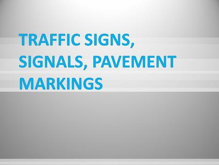 SSigns are defined by their function and are broken into three major groups: RRegulatory Signs give notice of traffic laws or regulations. WWarning.