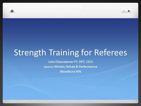 Strength Training for Referees Julie Eibensteiner PT, DPT, CSCS Laurus Athletic Rehab & Performance Woodbury MN.