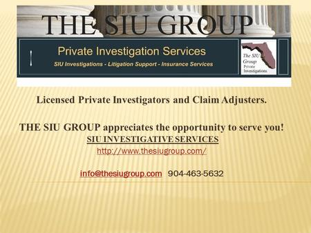 Licensed Private Investigators and Claim Adjusters. THE SIU GROUP appreciates the opportunity to serve you! SIU INVESTIGATIVE SERVICES