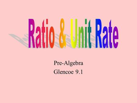 Pre-Algebra Glencoe 9.1 A ratio is a comparison of two numbers or measures using division. A ratio can be written three ways: 3:53/5 3 to 5 BACK.