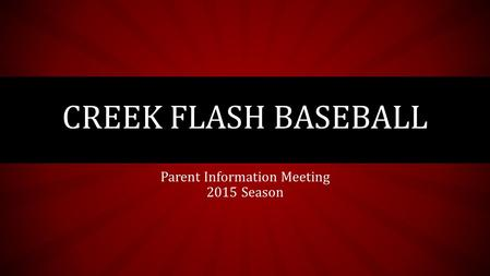 Parent Information Meeting 2015 Season CREEK FLASH BASEBALL.