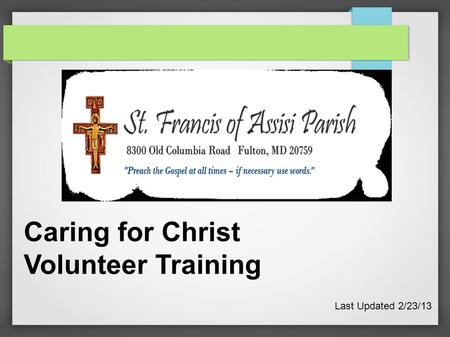 Caring for Christ Volunteer Training Last Updated 2/23/13.