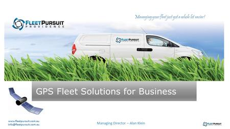 GPS Fleet Solutions for Business Managing your fleet just got a whole lot easier!  Managing Director –