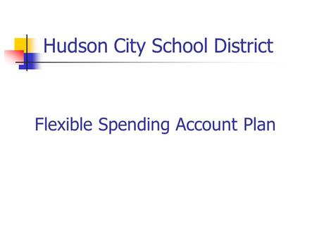 Hudson City School District Flexible Spending Account Plan.
