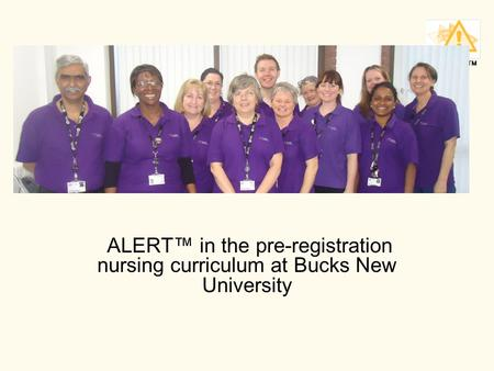 ALERT TM ALERT™ in the pre-registration nursing curriculum at Bucks New University.