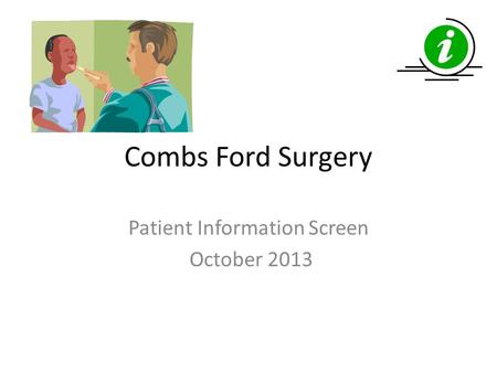 Combs Ford Surgery Patient Information Screen October 2013.