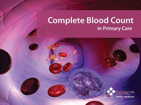 Complete blood count in primary care. Key points/purpose  Provide an overview of the use of the complete blood count in primary care  Provide advice.