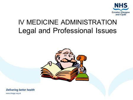 IV MEDICINE ADMINISTRATION Legal and Professional Issues.