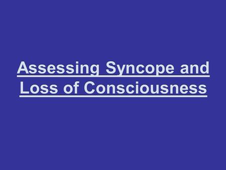 Assessing Syncope and Loss of Consciousness. SYNCOPE 70 yr old male presents following syncopal episode while shopping. He has had 2 previous syncopal.
