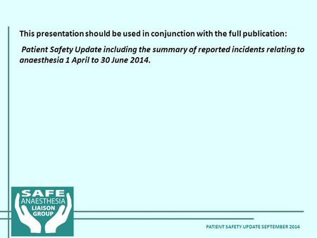 PATIENT SAFETY UPDATE SEPTEMBER 2014 This presentation should be used in conjunction with the full publication: Patient Safety Update including the summary.