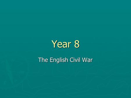 Year 8 The English Civil War.