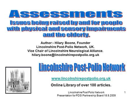 Lincolnshire Post Polio <strong>Network</strong> Presentation for PDSI Partnership Board 18.9.2009 1 Author:- Hilary Boone, Founder Lincolnshire Post-Polio <strong>Network</strong>, UK.