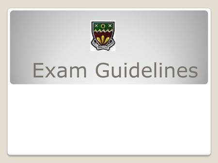 Exam Guidelines. The night before the exam, have a good night's sleep so that you are not tired. Be prepared, pack everything you will need for the exam.