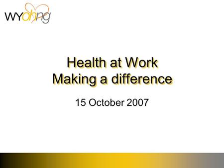 Health at Work Making a difference 15 October 2007.